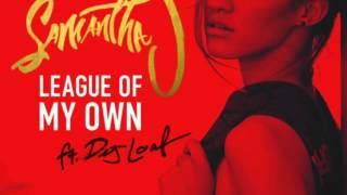Samantha J ft DeJ Loaf - League Of My Own