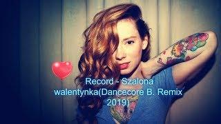 Record - Szalona walentynka(Dancecore B. Remix 2019)