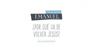 """¿Por qué ha de volver Jesús? 1x01 """"Emanuel"""""""
