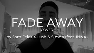 Sam Feldt X Lush & Simon (feat. INNA) - Fade Away (Cover)