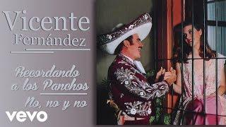 Vicente Fernández - No, No y No