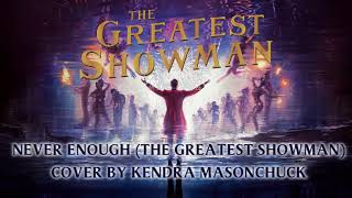 Never Enough (The Greatest Showman) - Cover By Kendra Masonchuck [RE-UPLOAD]
