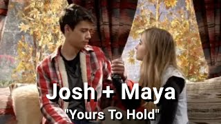 Josh & Maya / Joshaya - Yours To Hold