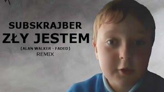 Subsrkajber - Zły jestem (Alan Walker - Faded) /Remix