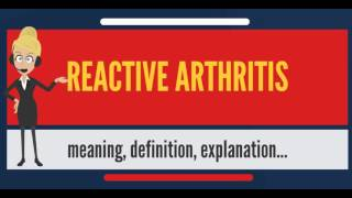 What is REACTIVE ARTHRITIS? What does REACTIVE ARTHRITIS mean? REACTIVE ARTHRITIS meaning