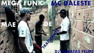 MEGA FUNK MC DALESTE - MÃE DE TRAFICANTE (DJ Jonatas Felipe)