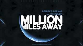 DEEPSIDE DEEJAYS FEAT. DOLLARMAN - MILLION MILES AWAY [2013]