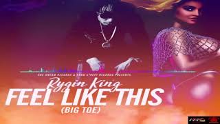 Rygin King - Feel Like This (Big Toe) Dec 2017