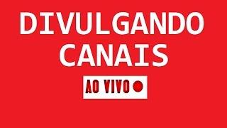 Divulgando e Avaliando Canais LIVE 24H 🔴 AO VIVO (HD) - GANHE MUITOS INSCRITOS