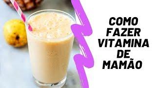 Como fazer vitamina de mamão simples e prática