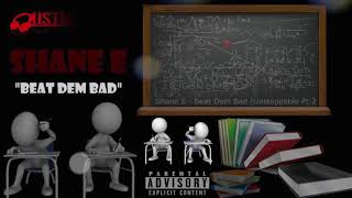 SHANE E - BEAT DEM BAD (UNSTOPPABLE PT2) ***NEW SONG 2018***