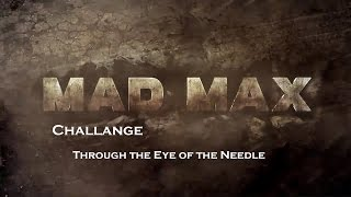 Mad Max - Challenge - Through the Eye of the Needle
