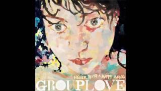 Grouplove - Slow