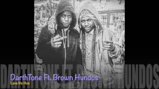 DarthTone Ft. Brown Hundos - Love No Hoe