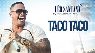 LÉO SANTANA | TACO TACO (CLIPE OFICIAL) DVD #BaileDaSantinha