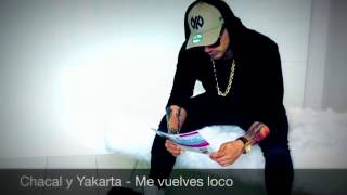 Chacal y Yakarta - Me Vuelves Loco (official song)