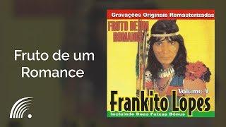 Frankito Lopes - Fruto de um Romance - Fruto De Um Romance
