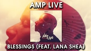 Amp Live - Blessings (Feat  Lana Shea)