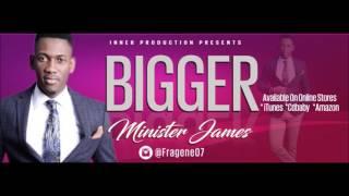 New Gospel song- Bigger  Minister James