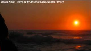Bossa Nova - Wave by Antônio Carlos Jobim (1967)