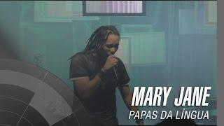 Papas da Língua - Mary Jane - 20 Anos
