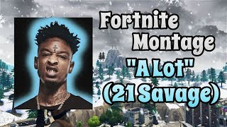 "Fortnite Montage - ""A Lot"" (21 Savage) 