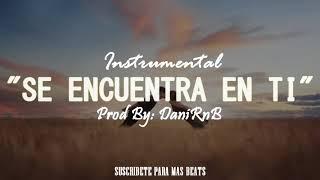 (CON COROS) Se Encuentra En Ti - Instrumental de rap romantico con coros 2018   DaniRnB