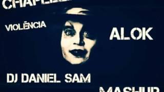 Chapeleiro  Alok -Violência (DJ Daniel Sam Mashup)