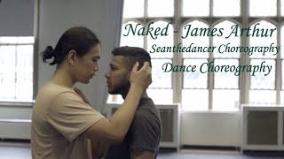 James Arthur - Naked | (Dance Video) Sean Kulsum Choreography