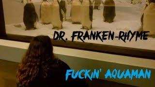 Dr. Franken-Rhyme: Fuckin' Aquaman