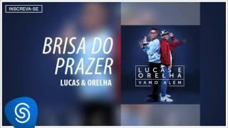 Lucas e Orelha - Brisa do Prazer (Álbum Vamo Além) [Áudio Oficial]