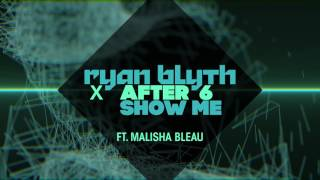 Ryan Blyth X After 6 feat. Malisha Bleau - Show Me (Official Audio)