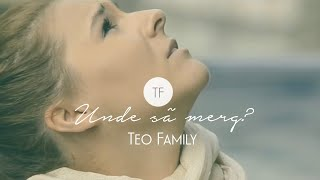 Teo Family - Unde sa merg