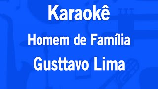 Karaokê Homem de Família - Gusttavo Lima