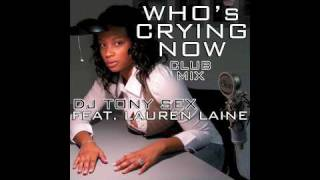 """Who's Crying Now"" (Club Mix) DJ Tony Sex Feat. Lauren Laine"