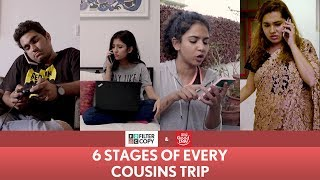 FilterCopy   6 Stages Of Every Cousins Trip   Ft. Barkha Singh, Himika Bose