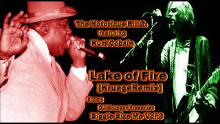 Lake of Fire [KruegeRemix] - The Notorious B.I.G. ft. Kurt Cobain