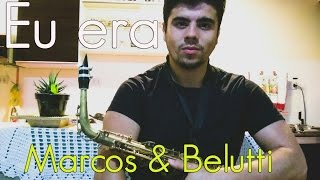 Eu era - Marcos & Belutti -  Sax Willian Rodrigues (COVER)
