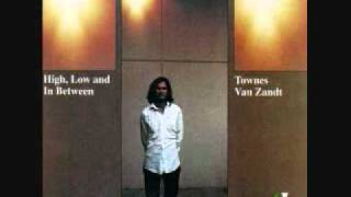 Townes Van Zandt - To Live Is To Fly