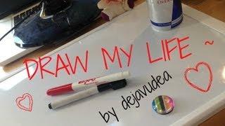 DRAW MY LIFE ~ With dejavudea
