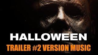 HALLOWEEN Trailer 2 Music Version | Proper 2018 Movie Trailer Theme Song