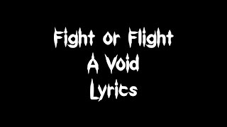 Fight or Flight -  A Void [Lyrics]
