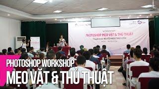[Phóng sự] Workshop Photoshop Mẹo Vặt & Thủ Thuật