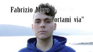 Fabrizio Moro - Portami Via -  [Sanremo 2017]  (Cover by Fabio Gervasio)