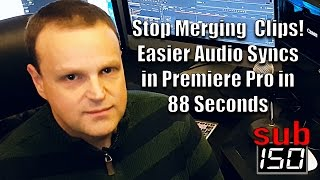 Stop Merging Clips!  Easier Audio Syncs in Premiere Pro in 88 Seconds