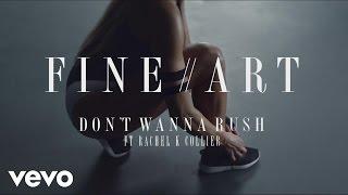 FineArt - Don't Wanna Rush ft. Rachel K Collier