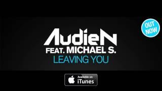 Audien ft. Michael S. - Leaving You (Official Radio Edit)