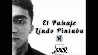 El Paisaje Lindo Pintaba - Joser
