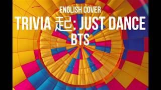 BTS (방탄소년단) - Trivia 起: Just Dance   English Cover