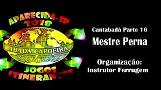 Musica Chora Capoeira CantAbadá em Aparecida 2018 Mestre Perna Cantando-Jogos Itinerantes Parte 16